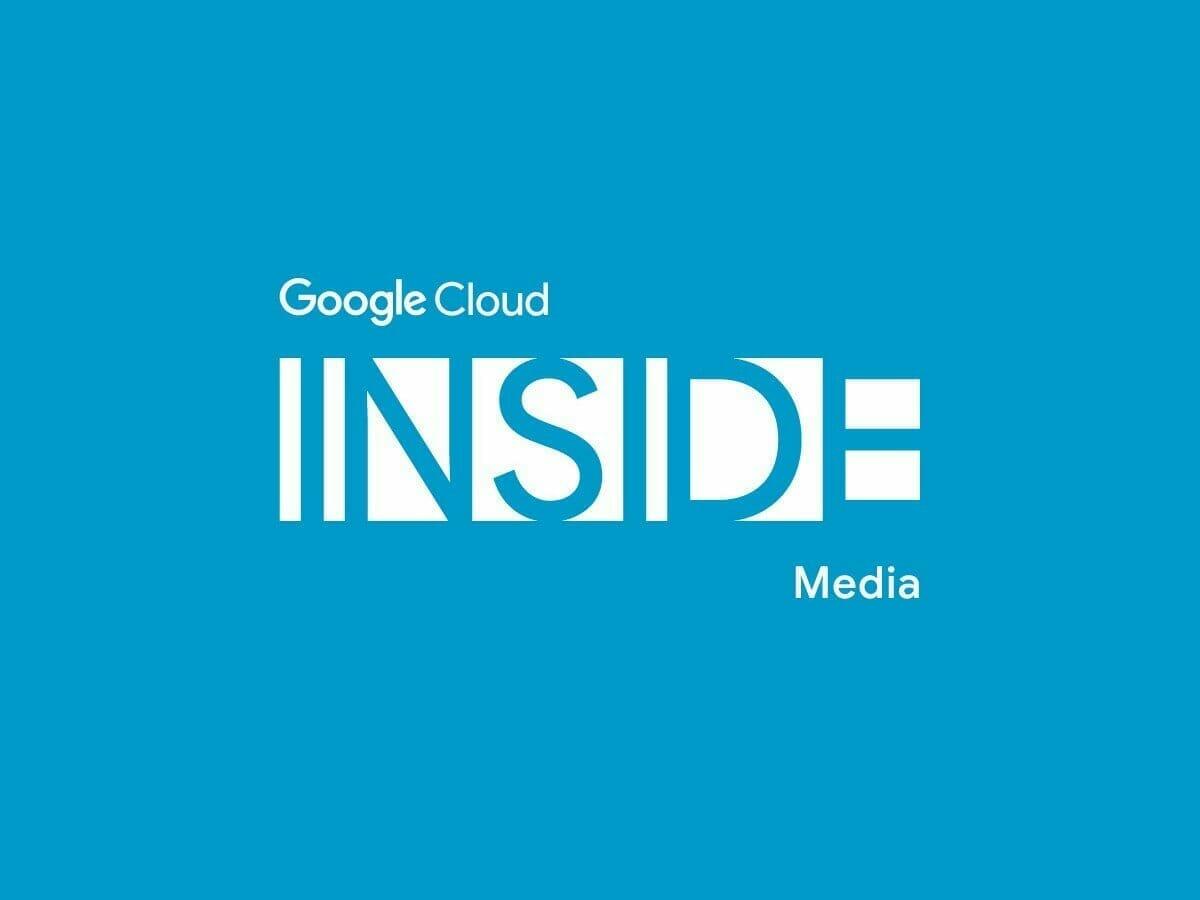 Google Cloud INSIDE Media